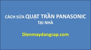 cach-sua-quat-tran-panasonic cách sửa quạt trần panasonic sửa chữa quạt trần panasonic